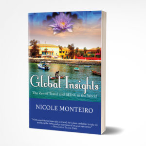 Global Insights: The Zen of Travel and BEING in the World